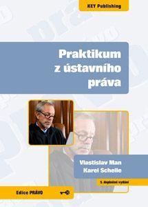 KEY Publishing Praktikum z ústavního práva 5.vyd. - Vlastislav Man, Karel S... cena od 94 Kč