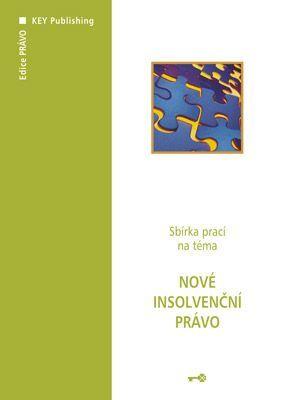 KEY Publishing Nové insolvenční právo - Schelle Karel (ed.) cena od 227 Kč