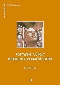 KEY Publishing Postavení a úkoly Probační a mediační služby - Žatecká Eva cena od 277 Kč