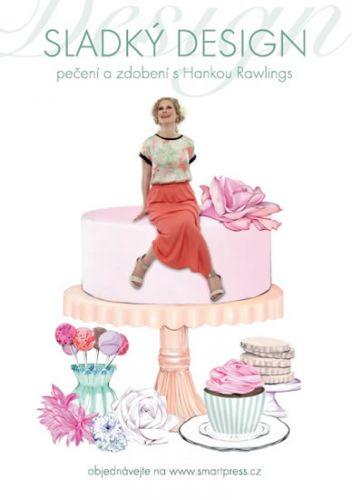 Hanka Rawlings: Sladký design – Pečení a zdobení s Hankou Rawlings cena od 388 Kč