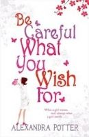 Potter Alexandra: Be Careful What You Wish for cena od 170 Kč