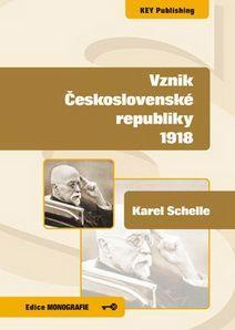 KEY Publishing Vznik Československé republiky 1918 - Karel Schelle cena od 184 Kč
