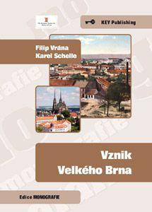 KEY Publishing Vznik Velkého Brna - Filip Vrána, Karel Schelle cena od 167 Kč