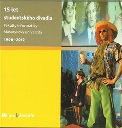 Josef Prokeš: 15 let studentského divadla Fakulty informatiky Masarykovy univerzity 1998-2012 cena od 125 Kč