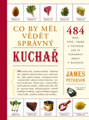 James Peterson: Co by měl vědět správný kuchař - 484 rad, tipů, triků a technik jak si usnadnit práci v kuchyni cena od 311 Kč