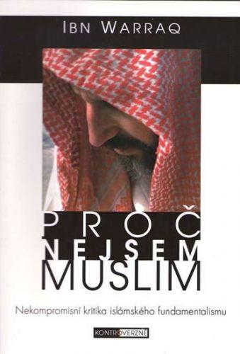 Ibn Warraq: Proč nejsem muslim - Nekompromisní kritika islámského fundamentalismu cena od 192 Kč