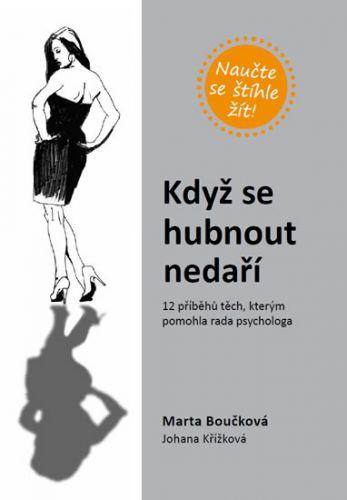 Marta Boučková, Johana Křížková: Když se hubnout nedaří - 12 příběhů těch, kterým pomohla rada psychologa cena od 166 Kč