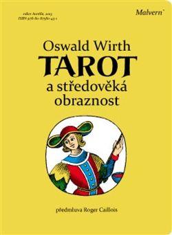 Oswald Wirth: Tarot a středověká obraznost cena od 237 Kč