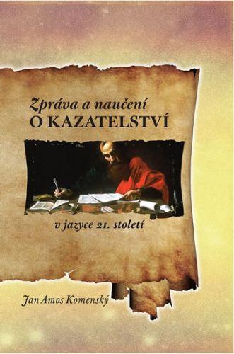 Jan Amos Komenský: Zpráva a naučení o kazatelství v jazyce 21. století cena od 179 Kč