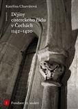 Kateřina Charvátová: Dějiny cisterckého řádu v Čechách (1142-1420) cena od 348 Kč