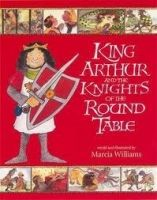 Walker Books Ltd KING ARTHUR AND THE KNIGHTS OF THE ROUND TABLE - WILLIAMS, M... cena od 212 Kč