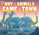 Walker Books Ltd WHY THE ANIMALS CAME TO TOWN - FOREMAN, M. cena od 183 Kč