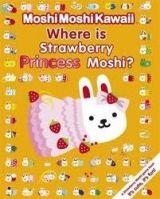 Walker Books Ltd MOSHI MOSHI KAWAII: WHERE IS STRAWBERY PRINCESS PRINCESS MOS... cena od 122 Kč