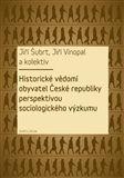 Jiří Šubrt: Historické vědomí obyvatel České republiky perspektivou sociologického výzkumu cena od 235 Kč