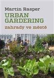 Martin Rasper: Zahrady ve městě. Urban Gardering. cena od 264 Kč