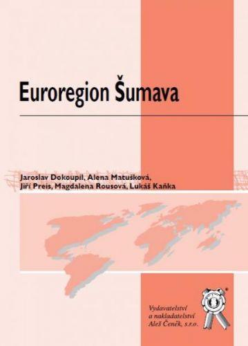 Aleš Čeněk Euroregion Šumava - Dokoupil Jaroslav, Matušková Alena, Rous... cena od 187 Kč