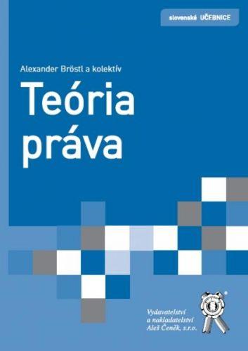 Aleš Čeněk Teória práva - Bröstl Alexander, Dobrovičová Gabriela, Kanár... cena od 204 Kč