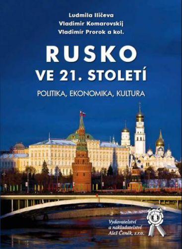 Aleš Čeněk Rusko ve 21. století. Politika, ekonomika, kultura - Iličeva... cena od 382 Kč