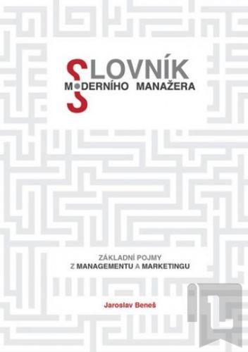 Jaroslav Beneš: Slovník moderního manažera - Základní pojmy z marketingu a managementu cena od 86 Kč