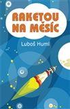 Luboš Huml: Raketou na Měsíc cena od 60 Kč