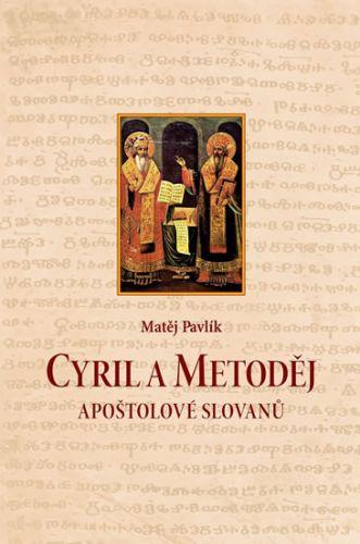 Matěj Pavlík: Cyril a Metoděj - Apoštolové Slovanů cena od 197 Kč