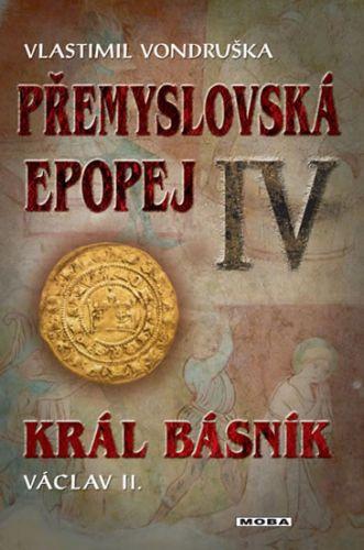 Vlastimil Vondruška: Přemyslovská epopej IV - Král básník Václav II. cena od 308 Kč