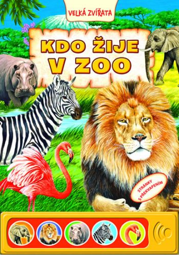 Kdo žije v ZOO - Zvuková knížka cena od 127 Kč