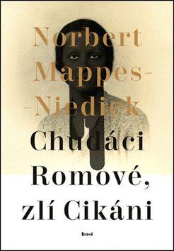 Norbert Mappes-Niediek: Chudáci Romové, zlí Cikáni cena od 95 Kč