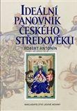Robert Antonín: Ideální panovník českého středověku cena od 294 Kč