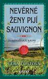 Věra Fojtová: Nevěrné ženy pijí sauvignon - Vinařská krimi cena od 0 Kč