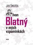 Jan Šmarda: Ivan Blatný v mých vzpomínkách cena od 206 Kč