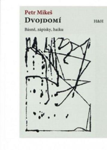 Petr Mikeš: Dvojdomí - Básně, zápisky, haiku cena od 92 Kč