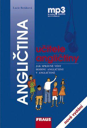 Nakladatelství Fraus Angličtina učitele angličtiny + mp3 - Betáková Lucie cena od 275 Kč