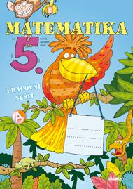 Blažková J. a: Matematika 5. roč. ZŠ - pracovní sešit cena od 124 Kč