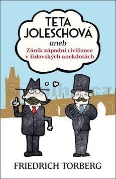 Friedrich Torberg: Teta Joleschová aneb Zánik západní civilizace v židovských anekdotách cena od 116 Kč