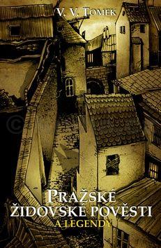 Václav Vladivoj Tomek: Pražské židovské pověsti a legendy cena od 152 Kč