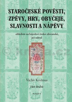 Václav Krolmus: Staročeské pověsti, zpěvy, hry, obyčeje, slavnosti a nápěvy, 2. část cena od 256 Kč