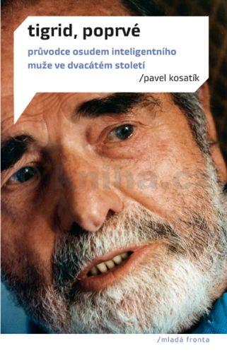 Pavel Kosatík: Tigrid, poprvé - Průvodce životem inteligentního muže ve dvacátém století cena od 237 Kč