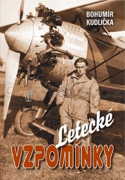 Kudlička Bohumír: Letecké vzpomínky – Tři příběhy mužů, kteří zasvětili své životy letectví cena od 186 Kč
