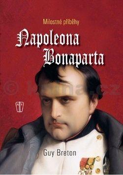 Guy Breton: Milostné příběhy Napoleona Bonaparta cena od 224 Kč