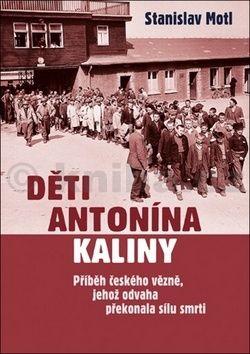 Stanislav Motl: Děti Antonína Kaliny - Příběh českého vězně, jehož odvaha překonala sílu smrti cena od 207 Kč