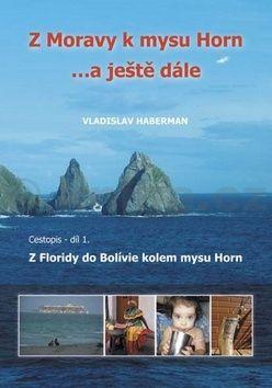 Haberman Vladislav: Z Moravy k mysu Horn … a ještě dále 1. - Z Floridy do Bolívie kolem mysu Horn cena od 164 Kč