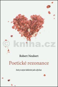 Robert Neubert: Poetické rezonance - Snít je stejně důležité jako dýchat cena od 151 Kč