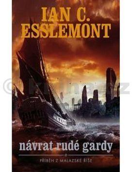 Ian Cameron Esslemont: Malazská říše - Návrat Rudé gardy cena od 242 Kč