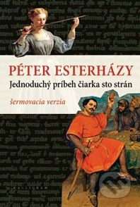 Péter Esterházy: Jednoduchý príbeh čiarka sto strán cena od 217 Kč