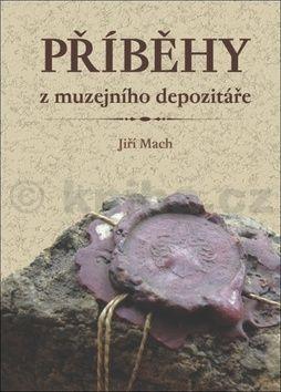 Jiří Mach: Příběhy z muzejního depozitáře cena od 86 Kč