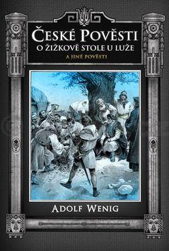 Adolf Wenig: České pověsti O Žižkově stole u Luže a jiné pověsti cena od 71 Kč