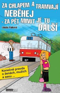 Libuše Palková: Za chlapem a tramvají neběhej - za pět minut je tu další cena od 122 Kč