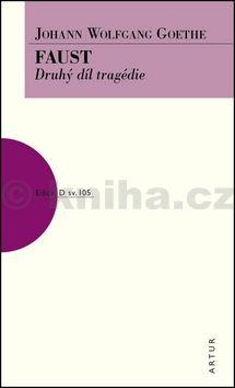 Goethe Johann Wolfgang: Faust - Druhý díl tragédie cena od 136 Kč