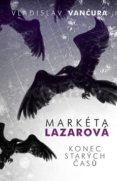 Vladislav Vančura: Markéta Lazarová / Konec starých časů cena od 135 Kč